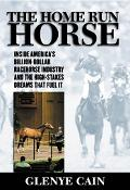 Home Run Horse Inside America's Billion-dollar Racehorse Industry And The High-stakes Dreams...