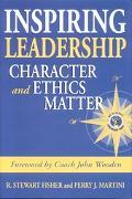 Inspiring Leadership Character And Ethics Matter