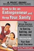 How to Be an Entrepreneur The African-American Guide to Owning Your Own Small Business