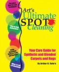Art's Ultimate Spot Cleaning : Your Care Guide for Synthetic and Blended Carpets and Rugs