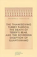 Thanksgiving Turkey Pardon, the Death of Teddy's Bear, and the Sovereign Exception of Guanta...