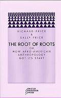 Root of Roots Or, How Afro-American Anthropology Got Its Start
