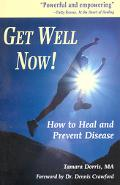 Get Well Now! How to Heal and Prevent Disease