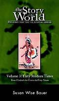 Story of the World History for the Classical Child  Early Modern Times from Elizabeth the Fi...