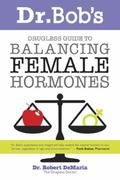 Dr. Bob's Guide to Balancing Female Hormones