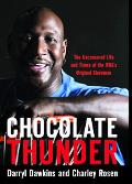 Chocolate Thunder The Uncensored Life and Time of Darryl Dawkins