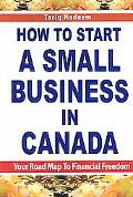 How To Start A Small Business In Canada Your Road Map to Financial Freedom