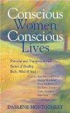 Conscious Women, Conscious Lives: Powerful and Transformational Stories of Healing Body, Min...