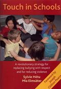 Touch in Schools : A Revolutionary Strategy for Replacing Bullying with Respect and for Redu...