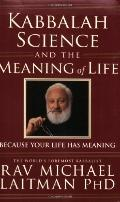 Kabbalah, Science And the Meaning of Life Because Your Life Has Meaning