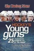 Hockey's Young Guns : 25 Inside Stories on Making It to the Show