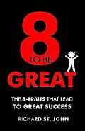 Eight to Be Great The Top 8 Factors That Lead to Success