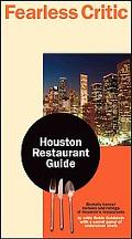 Fearless Critic Houston Restaurant Guide: Brutally Honest Undercover Chefs and Food Writers ...