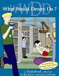 What Would Dewey Do? An Unshelved Collection