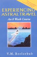 Experiencing Astral Travel An 8 Week Course