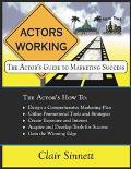 Actors Working The Actor's Guide to Marketing Success