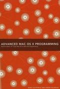Advanced Mac OS X Programming (2nd Edition of Core Mac OS X & Unix Programming)