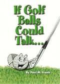 If Golf Balls Could Talk