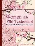 Women of the Old Testament, 14 In-Depth Bible Studies for Teens with Mother-Daughter Discuss...