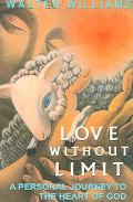 Love Without Limit A Personal Journey To The Heart Of God