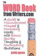 Word Book from Writers.Com A Guide to Misused, Misunderstood and Confusing Words With Bonus ...