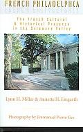 French Philadelphia The French Cultural & Historical Presence in the Delaware Valley