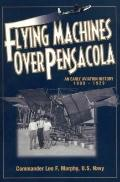Flying Machines Over Pensacola: An Early Aviation History from 1909 to 1929
