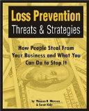 Loss Prevention Threats and Strategies: How People Steal From Your Business and What You Can...