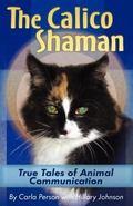Calico Shaman: True Tales of Animal Communication