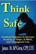 Think Safe Practical Measures To Increase Security At Home, At Work, And Throughout Life.