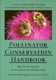 Pollinator Conservation Handbook: A Guide to Understanding, Protecting, and Providing Habita...