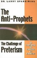 Anti-Prophets: The Challenge of Preterism - Larry Spargimino - Paperback