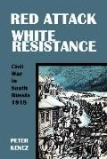 Red Attack White Resistance: Civil War in South Russia 1918