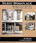 Silent WorkPlace: Shops, Stores, Businesses, and Factories Where Hoosiers Once Earned a Living
