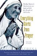 Everything Starts From Prayer: Mother Teresa's Meditations on Spiritual Life for People of A...