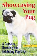 Showcasing Your Pug A Guide To Breeding And Exhibiting Pug Dogs