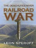 Deschutes River Railroad War