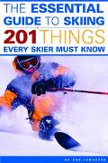 Essential Guide To Skiing 201 Things Every Skier Must Know