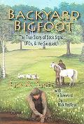 Backyard Bigfoot The True Story of Stick Signs, Ufos, & the Sasquatch