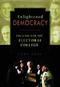 Enlightened Democracy The Case For The Electoral College