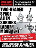 Two Headed Space Alien Shrinks Labor Movement: Labor Cartoons by Gary Huck and Mike Konopack...