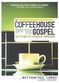 Coffeehouse Gospel Sharing Your Faith In Everyday Conversation