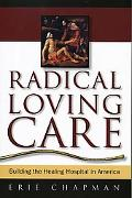 Radical Loving Care Building the Healing Hospital in America