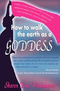 How To Walk The Earth As A Goddess Open Your World with Effective Meditations, Exciting Exer...