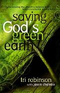 Saving God's Green Earth Rediscovering the Church's Responsibility to Environmental Stewardship