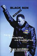 Black Son Rising Rising Up, Fighting Back, and Breaking Free!