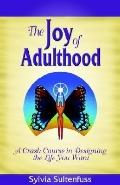 Joy Of Adulthood A Crash Course In Designing The Life You Want