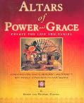 Altars Of Power And Grace Create The Life You Desire - Achieve Harmony, Health, Fulfillment,...