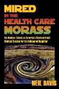 Mired in the Health Care Morass: An Alaskan Takes on America's Dysfunctional Medical System ...