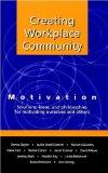 Creating Workplace Community: Motivation: Solutions, Ideas and Philosophies for Motivating O...